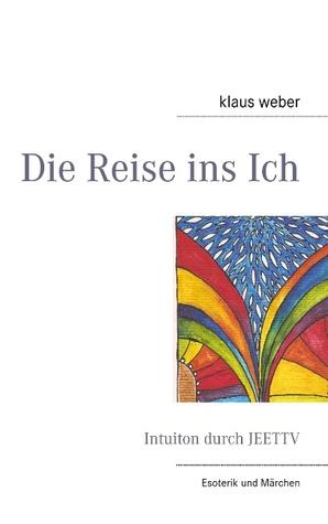 Die Reise ins Ich: Intuiton durch JEETTV  by  Klaus Weber