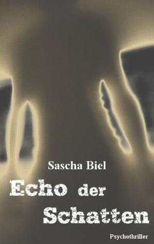 Echo der Schatten  by  Sascha Biel