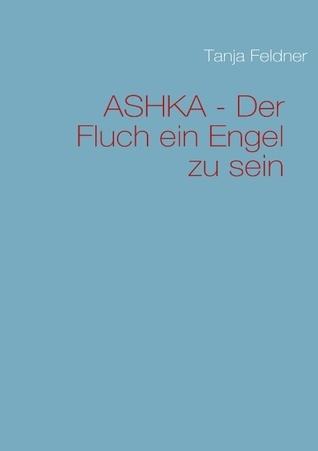 ASHKA- Der Fluch ein Engel zu sein Tanja Feldner