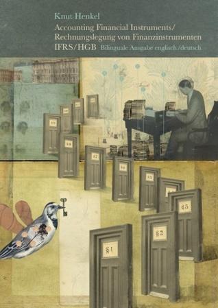 Accounting Financial Instruments / Rechnungslegung von Finanzinstrumenten IFRS/HGB: Bilinguale Ausgabe englisch / deutsch  by  Knut Henkel