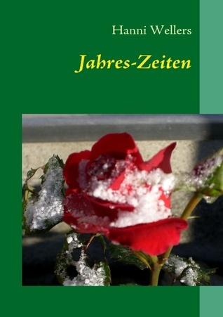 Jahres-Zeiten: Ein Begleitbuch von Januar bis Dezember Hanni Wellers