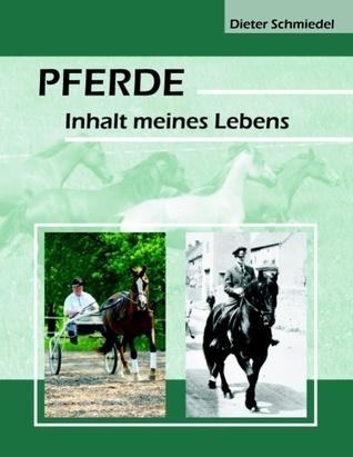 Pferde: Inhalt meines Lebens  by  Dieter Schmiedel