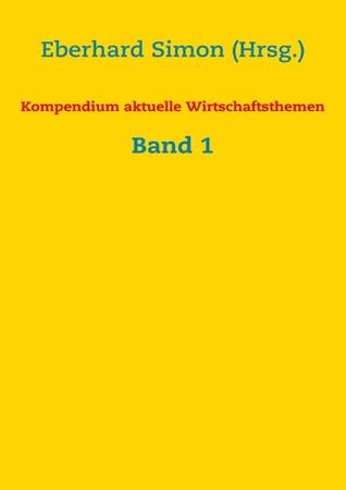 Kompendium aktuelle Wirtschaftsthemen: Band 1  by  Eberhard Simon