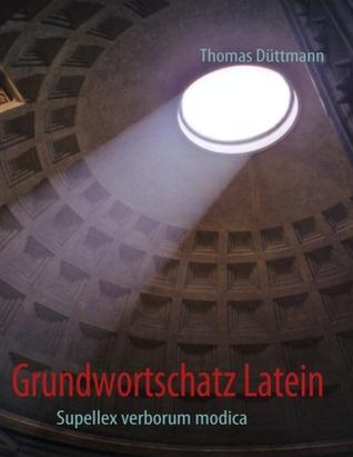 Grundwortschatz Latein: Supellex verborum modica  by  Thomas Düttmann