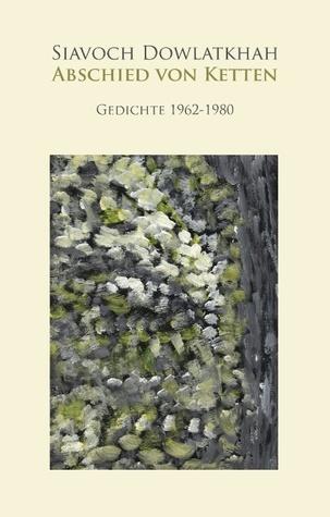 Abschied von Ketten: Gedichte 1962-1980  by  Siavoch Dowlatkhah