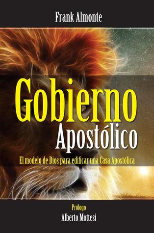 Gobierno Apostolico: El Modelo De Dios Para Edificar Iglesias Frank Almonte