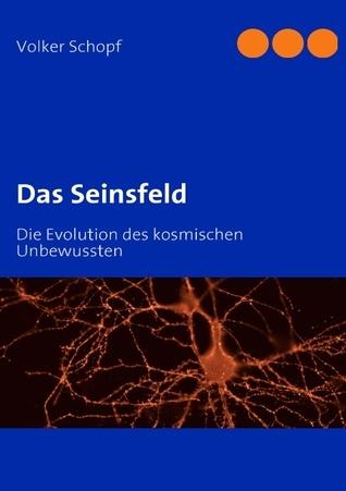 Das Seinsfeld: Die Evolution des kosmischen Unbewussten Volker Schopf