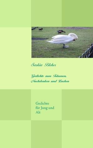 Gedichte zum Träumen, Nachdenken und Lachen Saskia Bleher