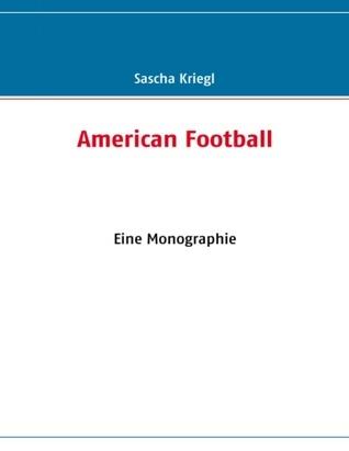 American Football: Eine Monographie Sascha Kriegl