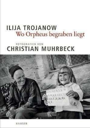 Wo Orpheus begraben liegt  by  Ilija Trojanow