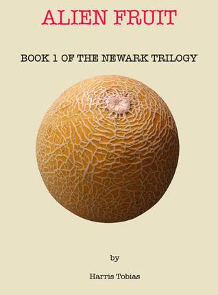 Alien Fruit: Book 1 of the Newark Series Harris Tobias