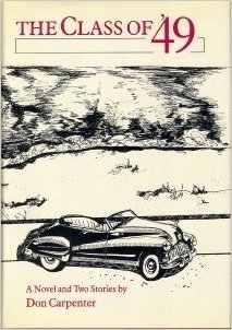 The Class of 49: A Novel and Two Stories Don Carpenter