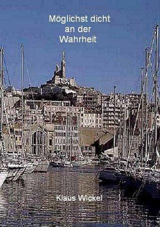 Möglichst dicht an der Wahrheit: Drama Marseille 1940, München 1975  by  Klaus Wickel