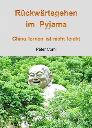 Rückwärtsgehen im Pyjama: China lernen ist nicht leicht  by  Peter Corni
