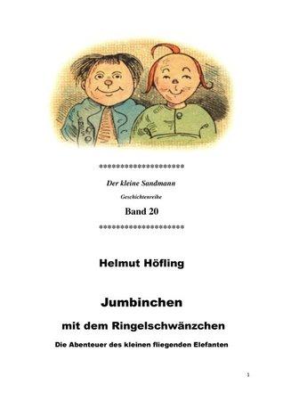 Jumbinchen mit dem Ringelschwänzchen: Die Abenteuer des kleinen fliegenden Elefanten Helmut Höfling