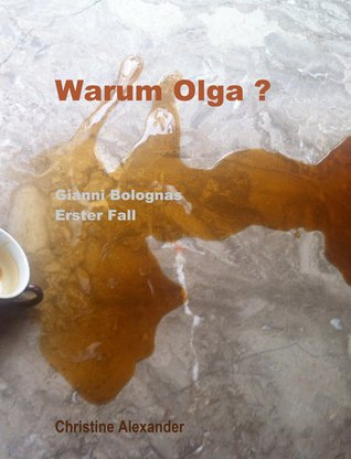 Warum Olga ?: Gianni Bolognas 1. Fall Christine Alexander