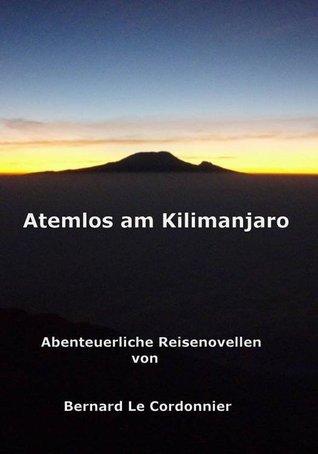 Atemlos am Kilimanjaro: Abenteuerliche Reisenovellen  by  Bernd Schuster