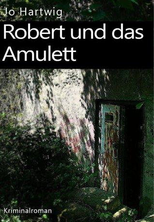 Robert und das Amulett Jo Hartwig