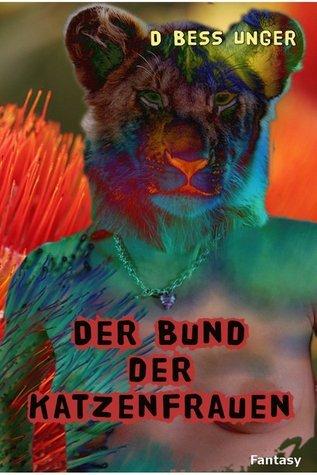 Der Bund der Katzenfrauen: Sternenstaub-Roman  by  D. Bess Unger