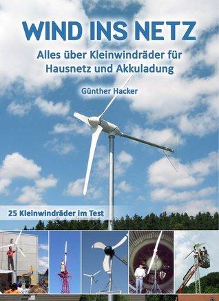 Wind ins Netz: Alles über Kleinwindräder für Hausnetz und Akkuladung Günther  Hacker