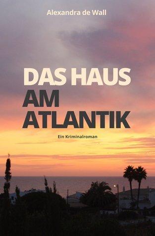 Das Haus am Atlantik: Ein Kriminalroman Alexandra de Wall
