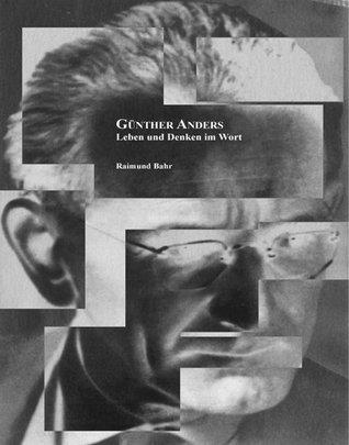Günther Anders.: Leben und Denken im Wort.  by  Raimund Bahr