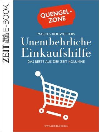 Quengelzone: Marcus Rohwetters unentbehrliche Einkaufshilfe – Das Beste aus der ZEIT-Kolumne DIE ZEIT