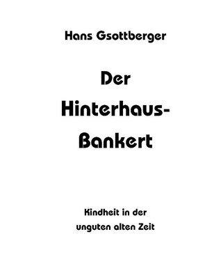 Der Hinterhaus-Bankert: Kindheit in der unguten alten Zeit Otto-Gerd Wolfseher