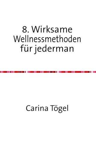 8. Wirksame Wellnessmethoden für Jedermann  by  Carina  Tögel
