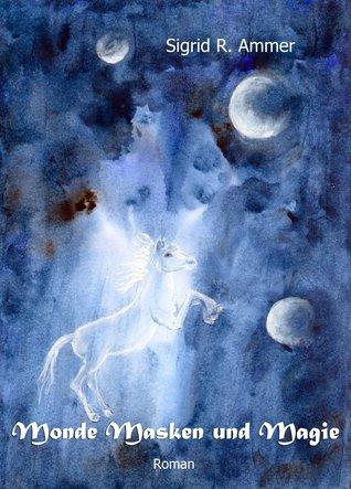 Monde Masken und Magie: Eine Legende  by  Sigrid R. Ammer