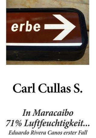 In Maracaibo 71% Luftfeuchtigkeit...: Eduardo Rivera Canos erster Fall Carl Cullas S.