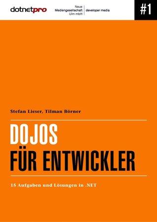 Dojos für Entwickler: 15 Aufgaben und Lösungen in .NET Stefan Lieser