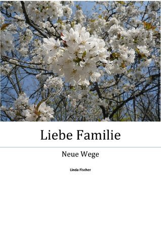 Liebe Familie: Neue Wege Linda Fischer