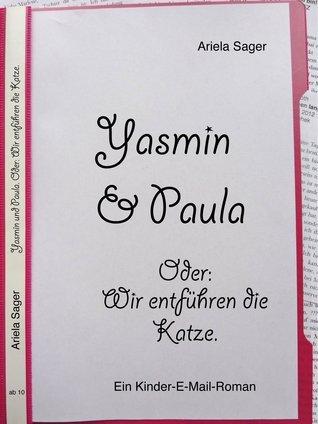 Yasmin und Paula. Oder: Wir entführen die Katze.: Ein E-Mail-Roman für Kinder ab 10.  by  Ariela Sager