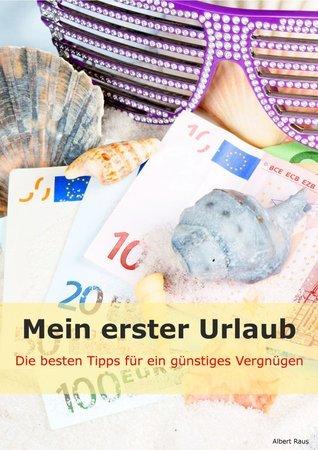 Mein erster Urlaub: Die besten Tipps für ein günstiges Vergnügen Albert Raus