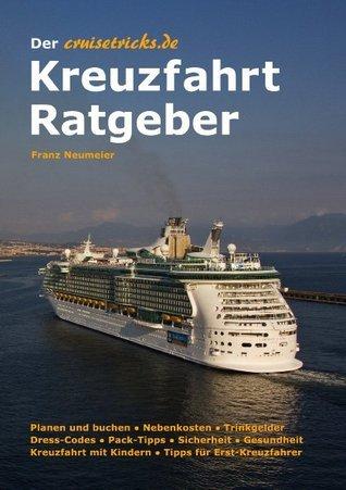 Der cruisetricks.de Kreuzfahrt Ratgeber: Praxis-Guide für Kreuzfahrt-Urlauber  by  Franz Neumeier