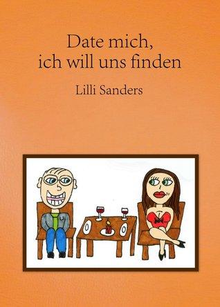 Date mich, ich will uns finden: Überlebenstipps im Datingdschungel Lilli Sanders