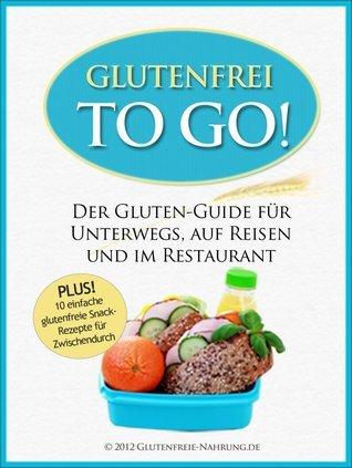 Glutenfrei To Go: Der Gluten-Guide für Unterwegs, auf Reisen und im Restaurant  by  Glutenfreie Nahrung