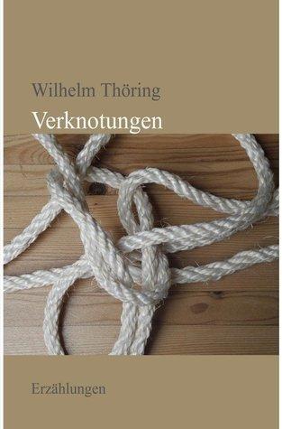 Verknotungen Erzählungen Wilhelm Thöring