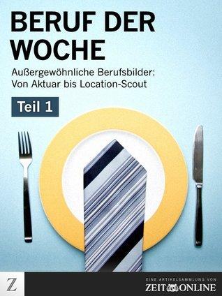 Beruf der Woche - Teil 1: Außergewöhnliche Berufsbilder: Vom Aktuar bis Location-Scout  by  Zeit Online