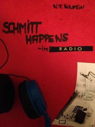 SCHMITT happens – im Radio  by  N.F. Holstein