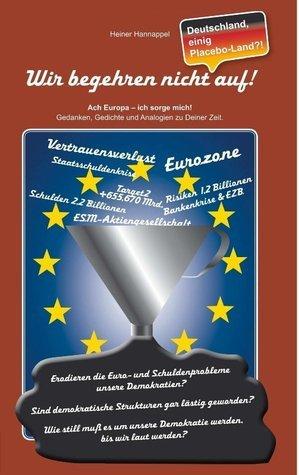 Wir begehren nicht auf!: Deutschland,einig Placebo-Land?!  by  Heiner Hannappel
