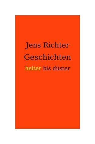 Geschichten heiter bis düster  by  Jens Richter
