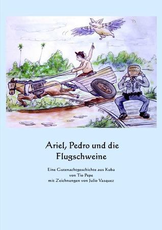Ariel, Pedro und die Flugschweine Christoph Jensen