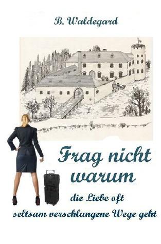 FRAG NICHT WARUM: die Liebe oft seltsam verschlungene Wege geht B. Waldegard