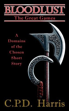 Bloodlust: The Great Games (Domains of the Chosen #2.5) C.P.D. Harris