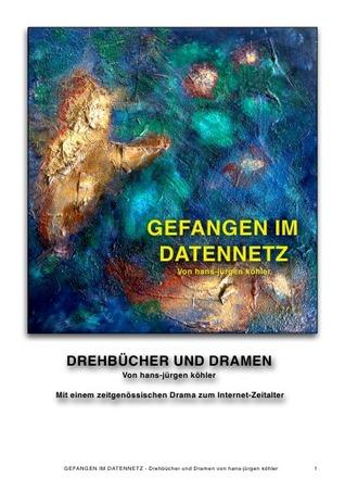 GEFANGEN IM DATENNETZ: Drehbücher und Dramen  by  Hans-Jürgen Köhler