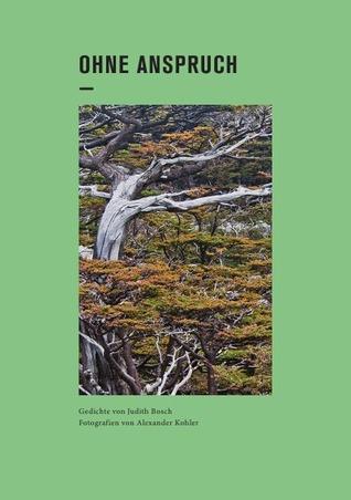 Ohne Anspruch: Ein Projekt mit Gedichten von Judith Bosch und Fotografien von Alexander Kohler.  by  Judith Bosch
