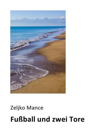 Fußball und zwei Tore Zeljko Mance