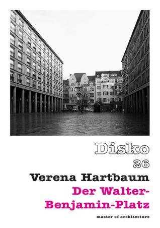Disko 26: Der Walter-Benjamin-Platz  by  Verena Hartbaum